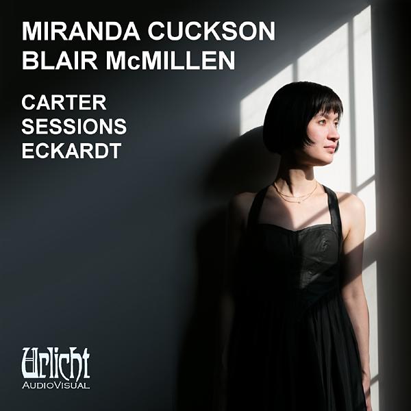Carter, Sessions, Eckardt - Miranda Cuckson, Blair McMillen